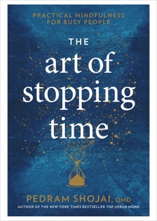 The Art of Stopping Time: Practical Mindfulness for Busy People, Shojai, Pedram