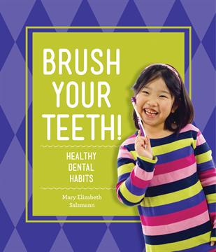 Brush Your Teeth!: Healthy Dental Habits, Salzmann, Mary Elizabeth
