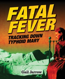 Fatal Fever: Tracking Down Typhoid Mary, Jarrow, Gail