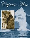 Captain Mac: The Life of Donald Baxter MacMillan, Arctic Explorer, Cowan, Mary Morton