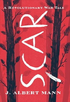 Scar: A Revolutionary War Tale, Mann, J. Albert