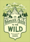 A Woman's Guide to the Wild: Your Complete Outdoor Handbook, McConnell, Ruby