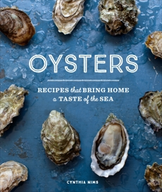 Oysters: Recipes that Bring Home a Taste of the Sea, Nims, Cynthia
