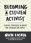 Becoming a Citizen Activist: Stories, Strategies & Advice for Changing Our World, Licata, Nick