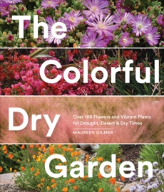 The Colorful Dry Garden: Over 100 Flowers and Vibrant Plants for Drought, Desert & Dry Times, Gilmer, Maureen