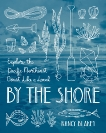 By the Shore: Explore the Pacific Northwest Coast Like a Local, Blakey, Nancy