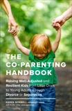 The Co-Parenting Handbook: Raising Well-Adjusted and Resilient Kids from Little Ones to Young Adults through Divorce or Separation, Bonnell, Karen