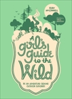 A Girl's Guide to the Wild: Be an Adventure-Seeking Outdoor Explorer!, McConnell, Ruby