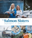 The Salmon Sisters: Feasting, Fishing, and Living in Alaska: A Cookbook with 50 Recipes, Laukitis, Emma Teal & Neaton, Claire