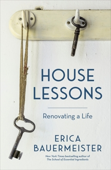 House Lessons: Renovating a Life, Bauermeister, Erica