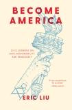 Become America: Civic Sermons on Love, Responsibility, and Democracy, Liu, Eric