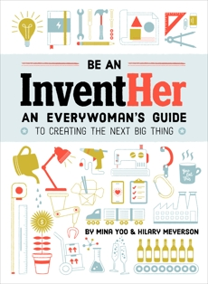 Be an InventHer: An Everywoman's Guide to Creating the Next Big Thing, Yoo, Mina & Meyerson, Hilary