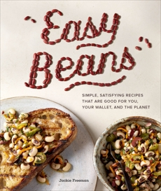 Easy Beans: Simple, Satisfying Recipes That Are Good for You, Your Wallet, and the Planet, Freeman, Jackie