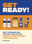 Get Ready!: How to Prepare for and Stay Safe after a Pacific Northwest Earthquake, Moller, Deb