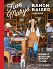Five Marys Ranch Raised Cookbook: Homegrown Recipes from Our Family to Yours, Heffernan, Mary & Laidlaw, Kim