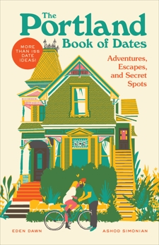 The Portland Book of Dates: Adventures, Escapes, and Secret Spots, Dawn, Eden & Simonian, Ashod