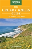 The Creaky Knees Guide Northern California, 2nd Edition: The 80 Best Easy Hikes, Brown, Ann Marie