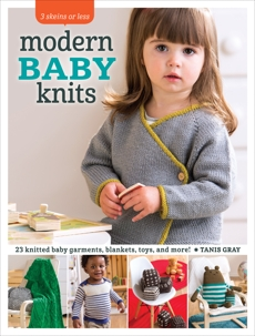 3 Skeins or Less - Modern Baby Knits: 23 Knitted Baby Garments, Blankets, Toys, and More!, Gray, Tanis