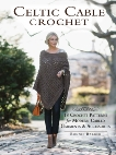 Celtic Cable Crochet: 18 Crochet Patterns for Modern Cabled Garments & Accessories, Barker, Bonnie