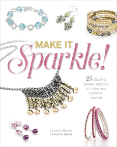 Make It Sparkle: 25 Dazzling Jewelry Designs to Make Any Occasion Special, Burke, Lindsay