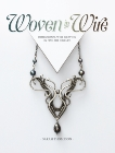 Woven in Wire: Dimensional Wire Weaving in Fine Art Jewelry, Thompson, Sarah
