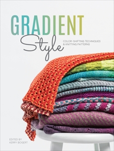 Gradient Style: Color-Shifting Techniques & Knitting Patterns,