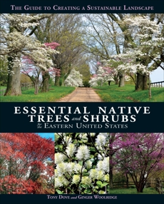 Essential Native Trees and Shrubs for the Eastern United States: The Guide to Creating a Sustainable Landscape, Dove, Tony & Woolridge, Ginger