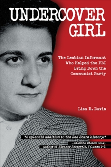 Undercover Girl: The Lesbian Informant Who Helped the FBI Bring Down the Communist Party, Davis, Lisa E.