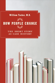 How People Change: The Short Story as Case History, Tucker, William