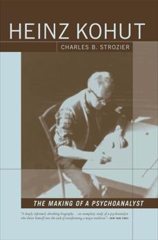 Heinz Kohut: The Making of a Psychoanalyst, Strozier, Charles