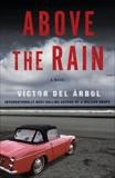 Above the Rain: A Novel, Árbol, Victor del & del Árbol, Víctor