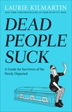 Dead People Suck: A Guide for Survivors of the Newly Departed, Kilmartin, Laurie