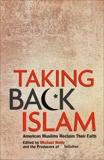 Taking Back Islam: American Muslims Reclaim Their Faith, Wolfe, Michael