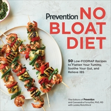 Prevention No Bloat Diet: 50 Low-FODMAP Recipes to Flatten Your Tummy, Soothe Your Gut, and Relieve IBS