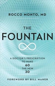 The Fountain: A Doctor's Prescription to Make 60 the New 30, Monto, Rocco