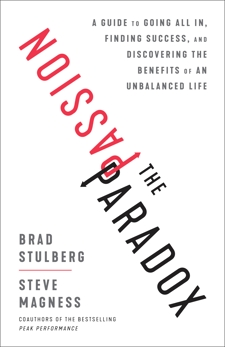 The Passion Paradox: A Guide to Going All In, Finding Success, and Discovering the Benefits of an Unbalanced Life, Stulberg, Brad & Magness, Steve & Stulberg, Brad