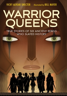 Warrior Queens: True Stories of Six Ancient Rebels Who Slayed History, Shecter, Vicky Alvear