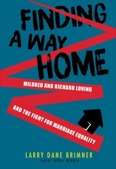 Finding a Way Home: Mildred and Richard Loving and the Fight for Marriage Equality, Brimner, Larry Dane