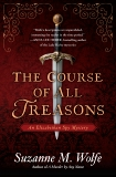 The Course of All Treasons: An Elizabethan Spy Mystery, Wolfe, Suzanne M.