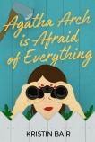 Agatha Arch is Afraid of Everything: A Novel, Bair, Kristin