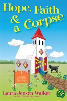 Hope, Faith, and a Corpse: A Faith Chapel Mystery, Walker, Laura Jensen