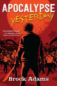Apocalypse Yesterday: A Novel, Adams, Brock
