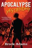 Apocalypse Yesterday: A Novel, Adams, Brock