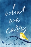 What We Carry: A Novel, Fogarty, Kalyn