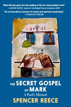 The Secret Gospel of Mark: A Poet's Memoir, Reece, Spencer