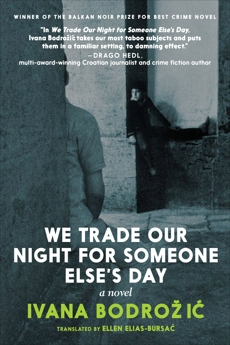 We Trade Our Night for Someone Else's Day: A Novel, Bodrozic, Ivana