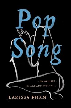 Pop Song: Adventures in Art & Intimacy, Pham, Larissa