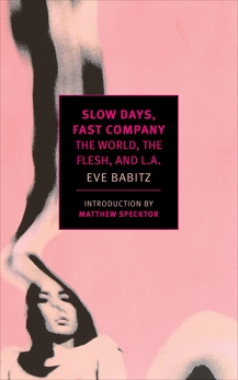 Slow Days, Fast Company: The World, The Flesh, and L.A., Babitz, Eve