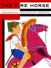 The Fire Horse: Children's Poems by Vladimir Mayakovsky, Osip Mandelstam and Daniil Kharms, Ostashevsky, Eugene