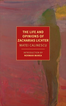 The Life and Opinions of Zacharias Lichter, Calinescu, Matei
